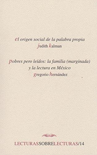 9789703508211: Origen social de la palabra propia, el / pobres pero leidos: la familia (marginada y la lectura en Mexico) (Spanish Edition)