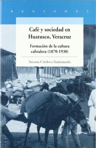 9789703508556: Cafe y sociedad en huatusco, veracruz. formacion de la cultura cafetalera (1870-1930)