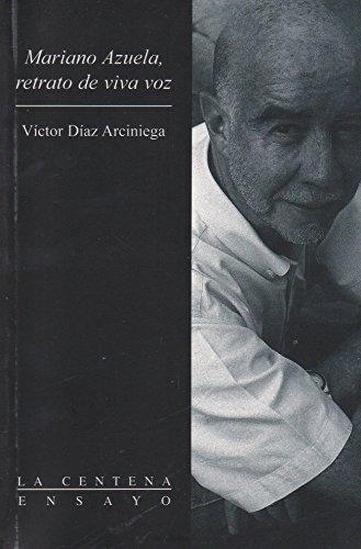 Mariano azuela, retrato de viva voz (Spanish: Diaz Arciniega, Victor