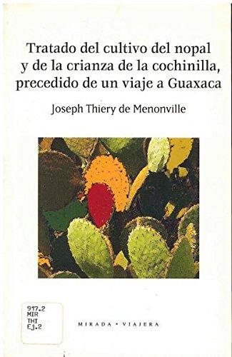 Tratado del cultivo del nopal y de la crianza de la cochinilla, precedido de un viaje a Guaxaca. ...