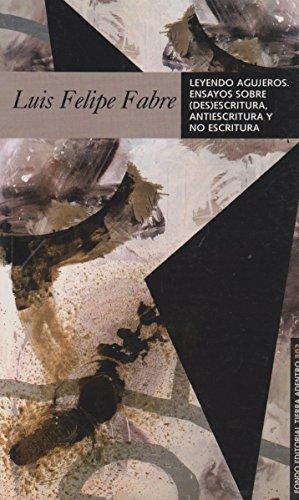 9789703509850: LEYENDO AGUJEROS-ENSAYOS SOBRE DESESCRITURA,ANTIESCRITURA Y