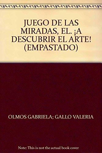 JUEGO DE LAS MIRADAS, EL. ?A DESCUBRIR EL ARTE! (EMPASTADO): OLMOS GABRIELA; GALLO VALERIA
