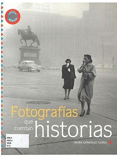 9789703513918: Fotografias Que Cuentan Historias (Coleccion Huellas de Mexico) (Spanish Edition)