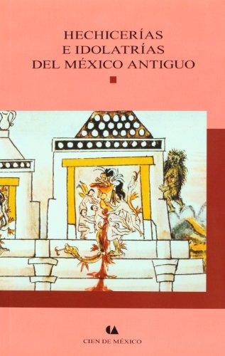 Hechicerías e idolatrías del México antiguo.