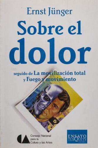 9789703514601: Sobre el dolor, seguido de La movilizacion total y Fuego y movimiento (Spanish Edition)