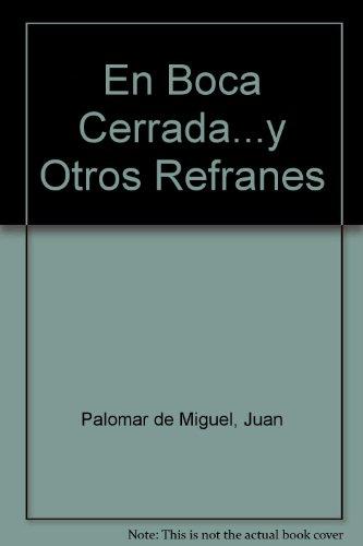 En Boca Cerrada.y Otros Refranes (Spanish Edition): Juan Palomar de Miguel