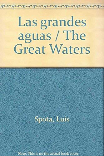 Las grandes aguas / The Great Waters: Spota, Luis
