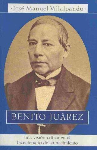 9789703704576: Benito Juarez: Una vision critica en el bicentenario de su nacimiento / A Critical Vision on the Bicentennial of His Birth (Biografias Planeta / Planeta Biographies) (Spanish Edition)