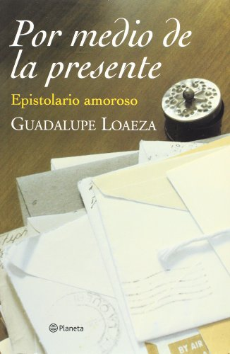 Por medio de la presente : epistolario amoroso: Loaeza, Guadalupe