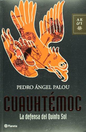 9789703708260: Cuauhtemoc: La Defensa Del Quinto Sol (Autores Espanoles E Iberoamericanos) (Spanish Edition)