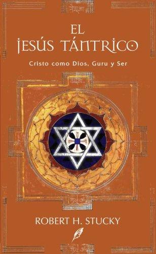 El Jesus Tantrico: Cristo como Dios, Guru y Ser (Grandes Temas) (Spanish Edition): Stucky, Robert H...