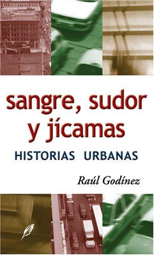 9789704900182: Sangre, sudor y jicamas: Historias Urbanas (Spanish Edition)