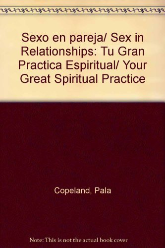 9789705803086: Sexo en pareja/ Sex in Relationships: Tu Gran Practica Espiritual/ Your Great Spiritual Practice (Spanish Edition)