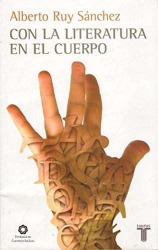 Con la literatura en el cuerpo (Spanish Edition): Sanchez, Alberto Ruy