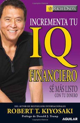 9789705803697: Incrementa Tu IQ Financiero: Se Mas Listo Con Tu Dinero = Increase Your Financial IQIncrementa tu IQ financiero (Rich Dad's)