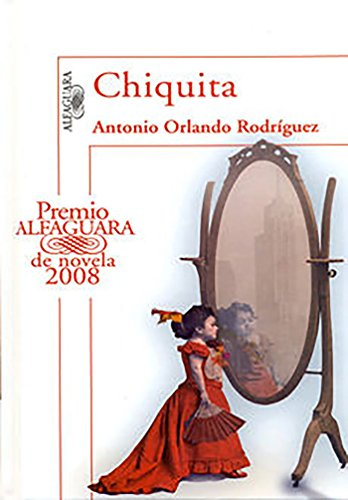 Chiquita (Premio Alfaguara de novela 2008): Antonio Orlando Rodriguez