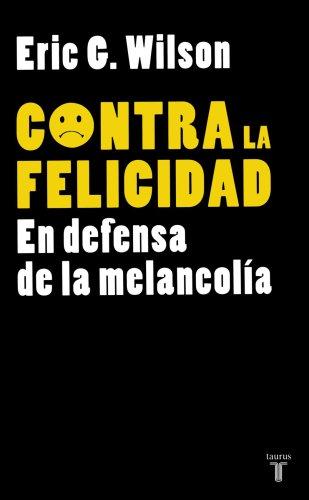 9789705804120: Contra la felicidad. En defensa de la melancolia (Pensamiento / Taurus) (Spanish Edition)