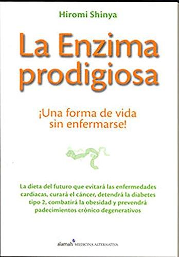 9789705805011: La Enzima prodigiosa: Una forma de vida sin enfermar (Editorial Alhama)