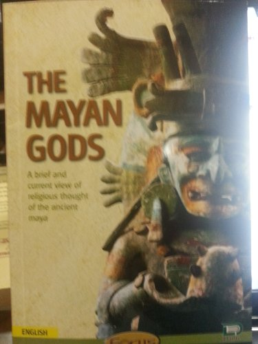 THE MAYAN GODS; A BRIEF AND CURRENT: Torres, Javier Covo,
