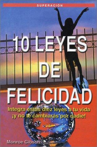 9789706061874: 10 Leyes de Felicidad: Integra estas diez leyes a tu vida, y no te cambiaras por nadie! (The Ten Laws of Happiness) (Spanish Edition)