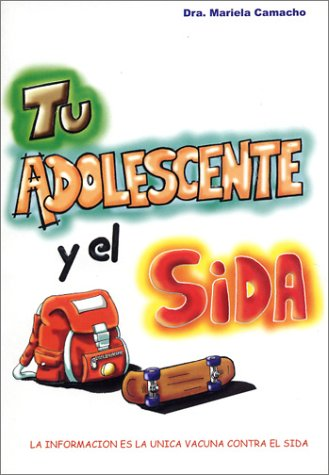 9789706061898: Tu Adolescente y El Sida: Your Teenager and AIDS: La Informacion Es Las Unica Vacuna Contra El Sida