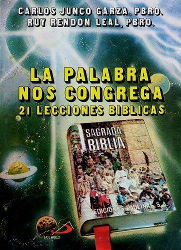 La palabra nos congrega: 21 lecciones biblicas: Garza, Carlos Junco; Leal, Ruy Rendon