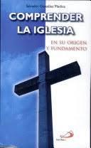 Comprender la iglesia en su origen y fundamento.: González Medina, Salvador: