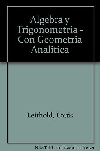 Algebra y Trigonometria - Con Geometria Analitica: Leithold, Louis