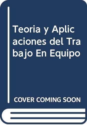 9789706134509: Teoría y aplicaciones del trabajo en equipo : cómo preparar (Spanish Edition)