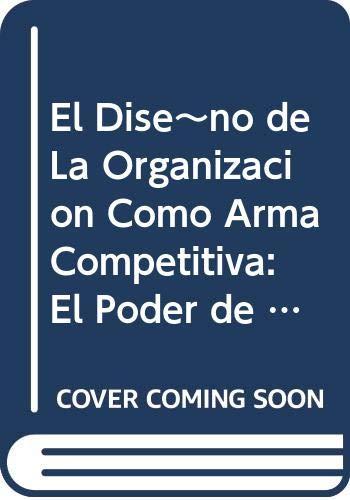 9789706134530: El Dise~no de La Organizacion Como Arma Competitiva: El Poder de La Arquitectura Organizacional