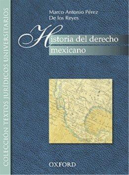 HISTORIA DEL DERECHO MEXICANO: MARCO, PEREZ DE