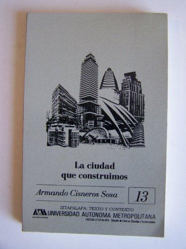 La ciudad que construimos: Registro de la expansion de la ciudad de Mexico, 1920-1976 (Texto y ...