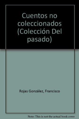 Cuentos no coleccionados (Coleccion Del pasado) (Spanish: Francisco Rojas Gonzalez