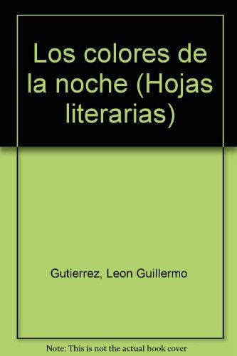 Los colores de la noche (Hojas literarias): Leon Guillermo Gutierrez