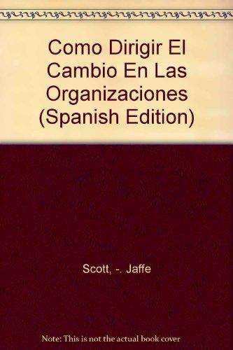 Como Dirigir El Cambio En Las Organizaciones By: Jaffe Scott, Dennis T. Jaffe (Spanish Edition): ...