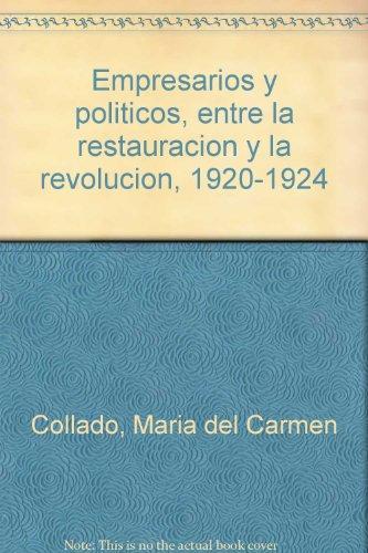 Empresarios y Politicos, Entre La Restauracion y La Revolucion, 1920-1924.: Herrera, Maria Del ...