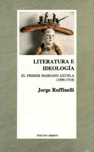 LITERATURA E IDEOLOGÍA. El primer Mariano Azuela: Ruffinelli, Jorge