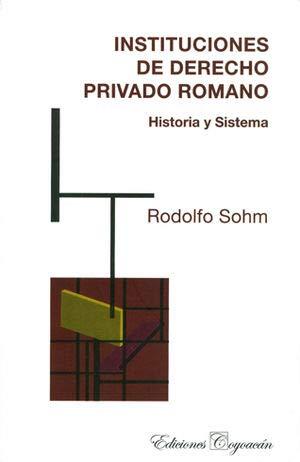 INSTITUCIONES DE DERECHO PRIVADO ROMANO. Historia y: Sohm, Rodolfo