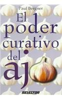 El poder curativo del ajo / The Healing Power of Garlic (Coleccion Salud y Belleza) (Spanish Edition) (9706430334) by Paul Bergner