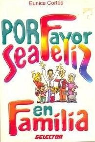 9789706431554: Por Favor Sea Feliz En Familia/being Happy In The Family (Spanish Edition)