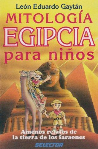 Mitologia Egipcia Para Ninos/ Egyptian Mythology for: Leon Eduardo Gaytan