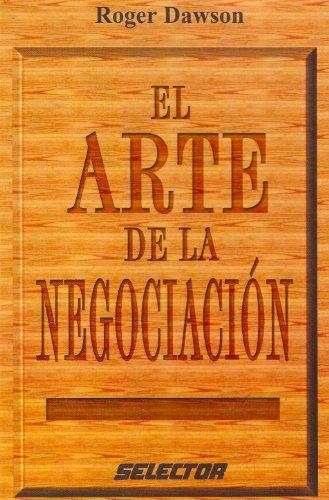 El arte de la negociacion/ Secrets of Power Negotiating (Negocios/ Business) (Spanish Edition) (9789706433367) by Roger Dawson