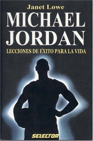Michael Jordan, lecciones de éxito para la vida (SUPERACIÓN PERSONAL) (Spanish Edition) (9706433791) by Lowe, Janet