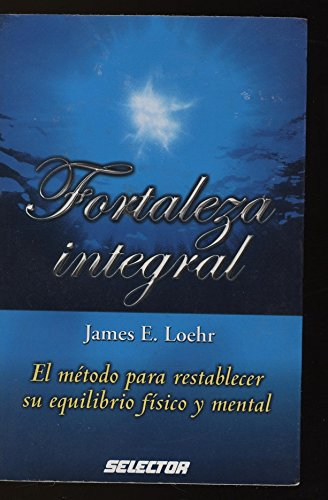 Fortaleza Integral (Spanish Edition) (9706434208) by James E. Loehr