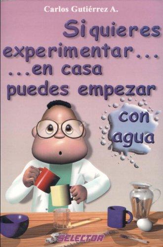 9789706434814: Si quieres experimentar... en casa puedes empezar con agua (CIENCIA PARA NIÑOS) (Spanish Edition)