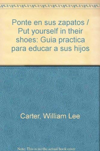 Ponte en sus zapatos / Put yourself in their shoes: Guia practica para educar a sus hijos (...