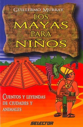 Mayas para niños, Los: Cuentos y leyendas: Murray, Guillermo