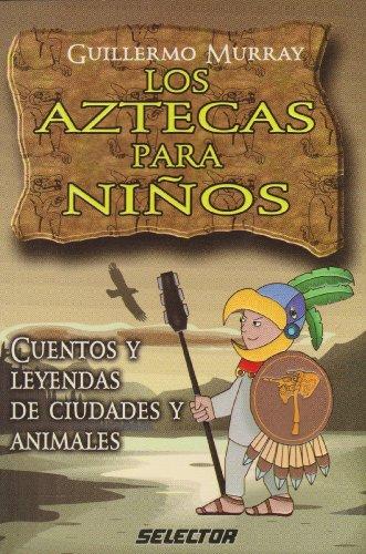 9789706435439: Los Aztecas para ninos/ The Aztecs for Children: Cuentos y leyendas de ciudades y animales/ Stories and Legends of Cities and Animals (Literatura Infantil)