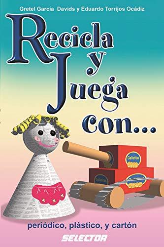 Recicla y juega con.periodico, plastico y carton: Gretel Garcia Davids,