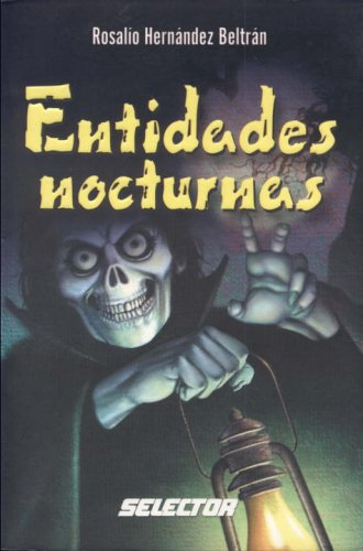 Entidades nocturnas (LITERATURA JUVENIL) (Spanish Edition): Rosalio Hernandez Beltran, Perla ...